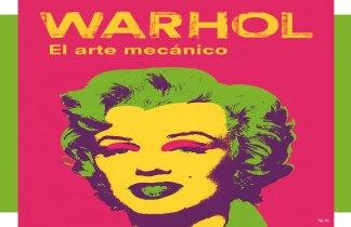 Exposición Andy Warhol: El Arte mecánico